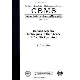 Banach Algebra Techniques in the Theory of Toeplitz Operators by Rona