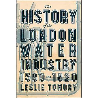 Die Geschichte der London-Wasserwirtschaft - 1580-1820 von Leslie Tomory