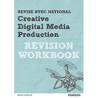 Revise BTEC National Creative Digital Media Production Revision Workbook