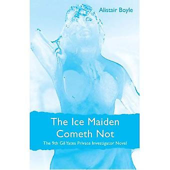 The Ice Maiden Cometh Not: The 9th Gil Yates Private Investigator Novel