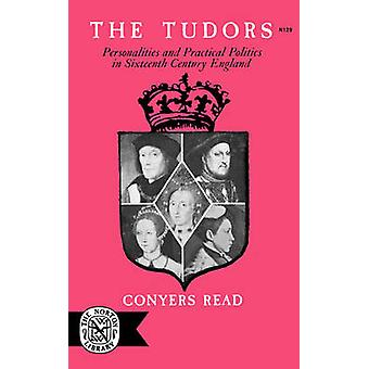 The Tudors Personalities and Practical Politics in Sixteenth Century England by Read & Conyers