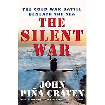 The Silent War The Cold War Battle Beneath the Sea by Craven & John Pina