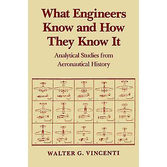What Engineers Know and How They Know It Analytical Studies from Aeronautical History by Vincenti & Walter G.