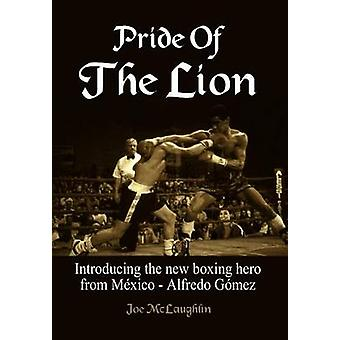 Pride Of The Lion  Introducing the new boxing hero from Mxico  Alfredo Gmez by McLaughlin & Joe