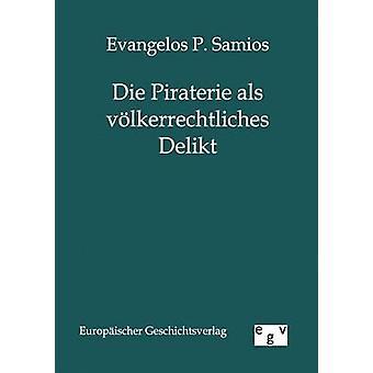 Piraterie als vlkerrechtliches Delikt door P. Samios & Evangelos sterven