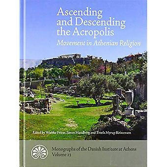 Ascending and descending the Acropolis: Movement in Athenian Religion (Monographs of the Danish Institute at Athens)