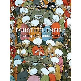 Overvloedige rijk - een geschiedenis van Ottomaanse keuken door Priscilla Mary Isin