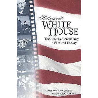 Hollywood ' s vita huset-det amerikanska ordförandeskapet i film och historia