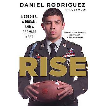 Rise - A Soldier - a Dream - and a Promise Kept by Daniel Rodriguez -