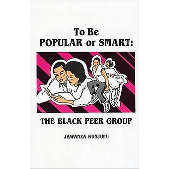 To be Popular or Smart - The Black Peer Group by Jawanza Kunjufu - 978