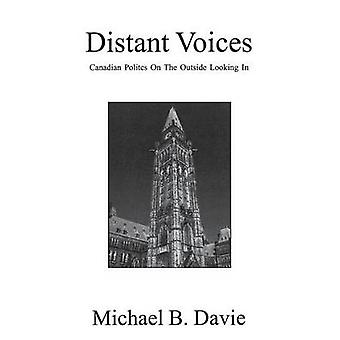 Distant Voices - Canadian Politics on the Outside Looking in by Michae