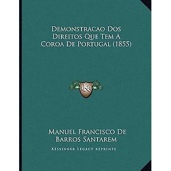 Demonstracao DOS Direitos Que Tem a Coroa de Portugal (1855) by Manue