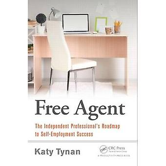 The Free Agent - The Independent Professional's Roadmap to Self-Employ