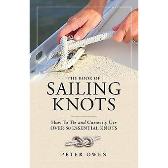 The Book of Sailing Knots - How To Tie And Correctly Use Over 50 Essen