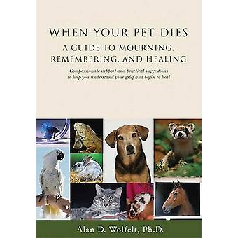When Your Pet Dies - A Guide to Mourning - Remembering and Healing by