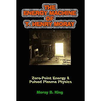The Energy Machine of T. Henry Moray - Zero-Point Energy and Pulsed Pl