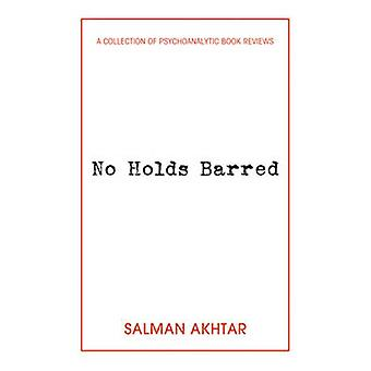 No Holds Barred - A Collection of Psychoanalytic Book Reviews by Salma