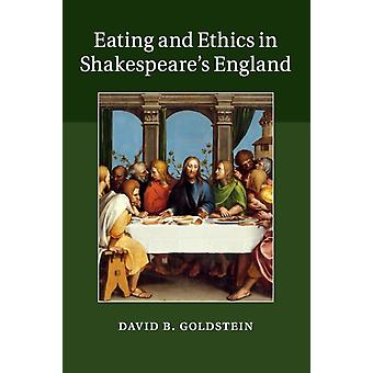Eating and Ethics in Shakespeares England by Goldstein & David B.