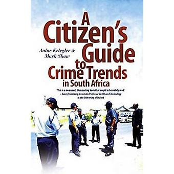 A Citizens Guide to Crime Trends in South Africa by Kriegler & Anine