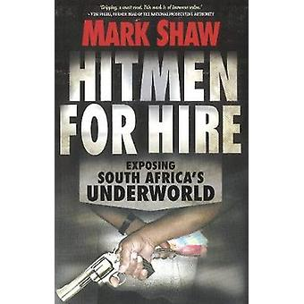 HITMEN FOR HIRE Exposing South Africas Underworld by Shaw & Mark