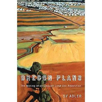 Oregon Plans - The Making of an Unquiet Land Use Revolution by Sy Adle