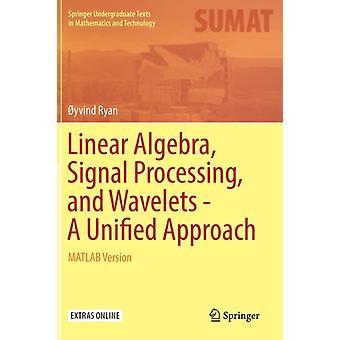 Lineare Algebra Signal Verarbeitung und Wavelets A Unified von Ryan