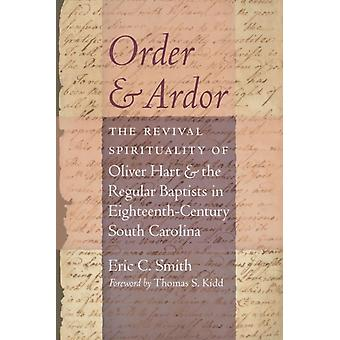 Order and Ardor The Revival Spirituality of Oliver Hart and the Regular Baptists in EighteenthCentury South Carolina par Eric C Smith et Foreword de Thomas S Kidd