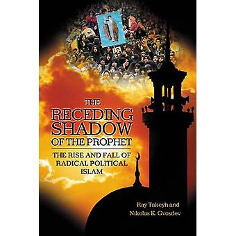 The Receding Shadow of the Prophet - The Rise and Fall of Radical Poli