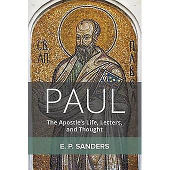 Paul - The Apostle's Life - Letters - and Thought by E P Sanders - 978