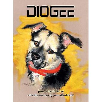 Diogee  A Story about a Grandmothers Love for Her Granddog by AllardBert & June