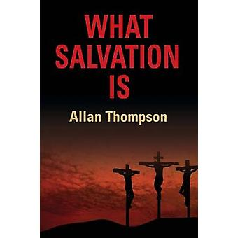 WHAT SALVATION IS by Thompson & Allan
