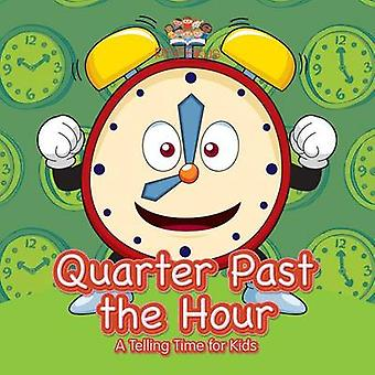 Quarter Past the Hour A Telling Time for Kids by Pfiffikus