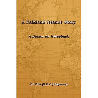 A Falkland Islands Story A Doctor on Horseback by Dr. Tom & Hopwood & BEC