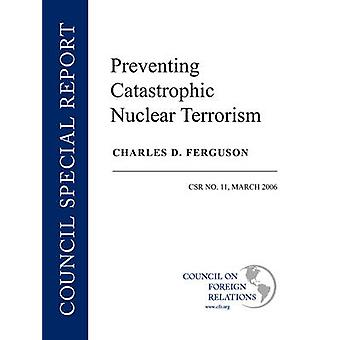 Preventing Catastrophic Nuclear Terrorism by Ferguson & Charles D.