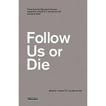 Follow Us or Die by Van Gerven Oei & Vincent W. J.