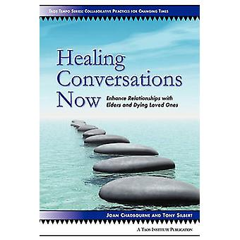 Healing Conversations Now Enhance Relationships with Elders and Dying Loved Ones by Chadbourne & Joan