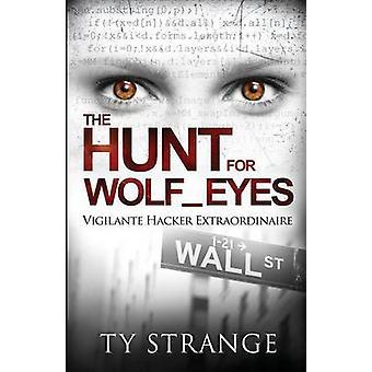 The Hunt for WolfEyes Vigilante Hacker Extraordinaire by Strange & Ty