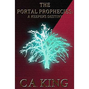 The Portal Prophecies A Keepers Destiny by King & C. A.