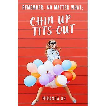 Denken Sie daran, egal was Chin UP Tits Out von Oh & Miranda