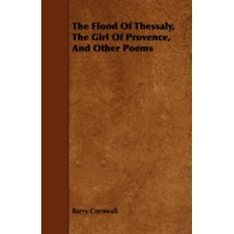The Flood Of Thessaly The Girl Of Provence And Other Poems by Cornwall & Barry