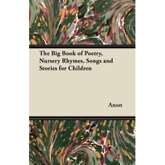 The Big Book of Poetry Nursery Rhymes Songs and Stories for Children by Anon