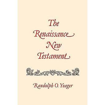 The Renaissance New Testament John 1 1454 Mark 11222 Luke 1 1540 by Yeager & Randolph O.