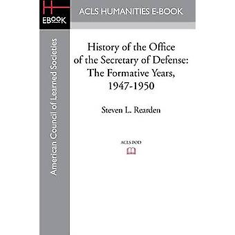 History of the Office of the Secretary of Defense The Formative Years 19471950 by Rearden & Steven L.