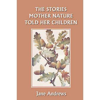 The Stories Mother Nature Told Her Children Yesterdays Classics by Andrews & Jane