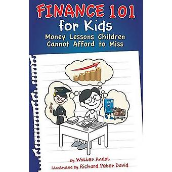Finance 101 for Kids  Money Lessons Children Cannot Afford to Miss by Andal & Walter