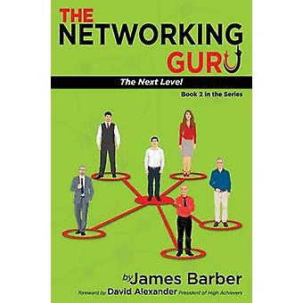 The Networking Guru The Next Level by Barber & James