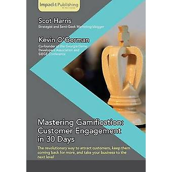 Mastering Gamification Customer Engagement in 30 Days by OGorman & Kevin