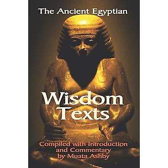 The Ancient Egyptian Wisdom Texts by Ashby & Muata