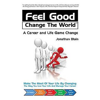 Feel Good Change The World A career and life game change by Blain & Jonathan Mark