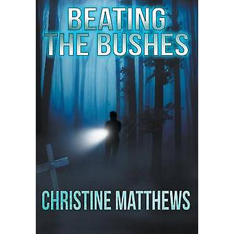 Beating the Bushes by Matthews & Christine